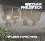 Macchina Pneumatica, esce il primo album Riflessi e Maschere