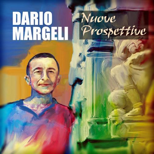 """Dario Margeli e le sue """"Nuove prospettive"""" in radio e sui principali digital stores il nuovo singolo del cantautore"""