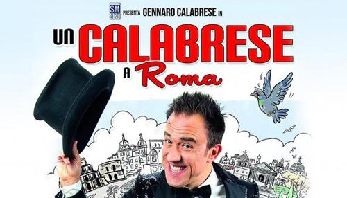Un Calabrese a Roma. Il nuovo spettacolo di Gennaro Calabrese in scena al Teatro Tirso de Molina dal 20 al 24 febbraio a Roma