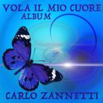 Vola il mio cuore è il titolo del nuovo album di Carlo Zannetti, in uscita l'11 febbraio 2019, su tutte le piattaforme online