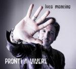 Pronti a vivere, il secondo album di Luca Mancino è disponibile in tutti i principali digital stores