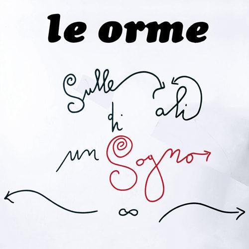 """""""Sulle ali di un sogno"""", il nuovo album de Le Orme è uscito con 2 brani inediti e la partecipazione di Francesca Michielin, David Cross ed Eero Lasorla"""