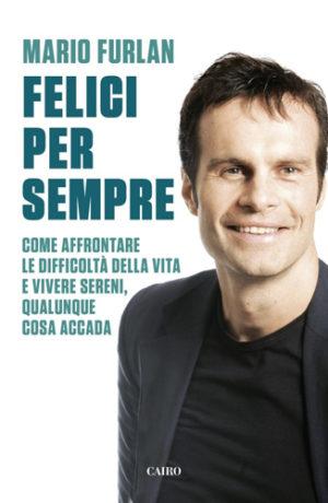 Felici per sempre, il libro di Mario Furlan, fondatore dei City Angels, dal 1 aprile è in libreria