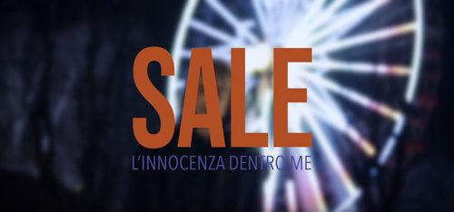 """E' uscito """"L'innocenza dentro me"""", il disco opera prima di SALE (Eugenio Saletti), accompagnato dal video ufficiale realizzato dal regista Pierfrancesco Bigazzi"""