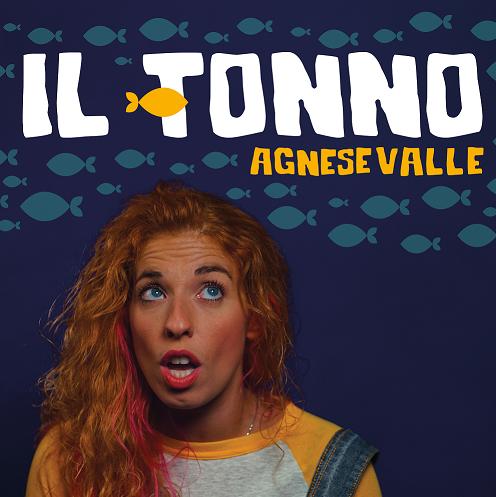 Esce Il Tonno, il nuovo singolo di Agnese Valle. Concerto-evento per la presentazione del video il 22 marzo a L'Asino che Vola di Roma