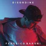 """""""Disordine"""", il nuovo singolo di Federico Baroni approda su tutte le piattaforme digitali"""