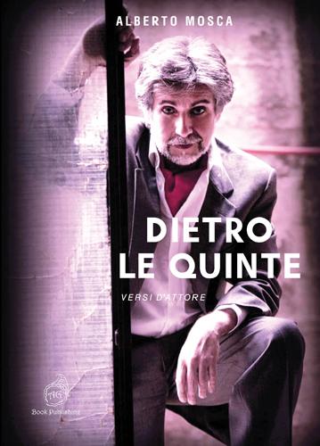 Dietro le quinte – Versi d'attore, il libro di Alberto Mosca