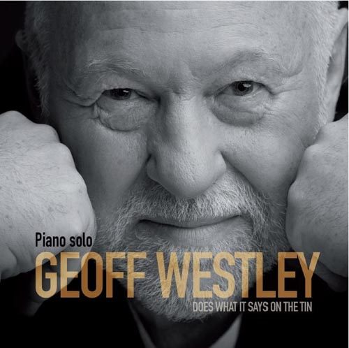 """Geoff Westley – Piano Solo – Does what it says on the tin"", il nuovo album di composizioni originali di piano solo di Geoff Westley è in uscita"