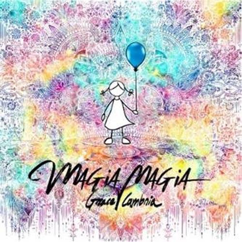 Magia magia, il nuovo singolo di Grace Cambria esce in digital download e in rotazione radiofonica