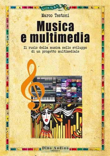Marco Testoni presenta il suo nuovo libro Musica e Multimedia. Il ruolo della musica nello sviluppo di un progetto multimediale