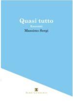 """""""Quasi tutto"""" l'esordio letterario di Massimo Sergi"""