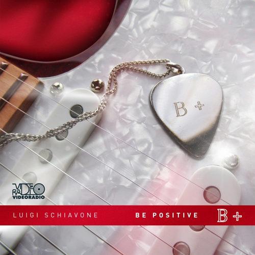 """""""Be Positive"""", il nuovo album di inediti di Luigi Schiavone prodotto da Beppe Aleo dell'etichetta discografica videoradio"""