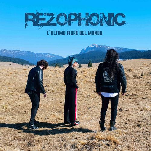 """""""L' ultimo fiore del mondo"""", il nuovo singolo di Rezophonic approda in radio"""