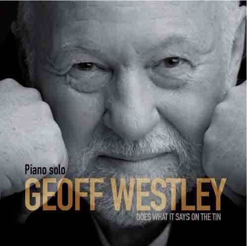 """Geoff Westley – piano solo – Does what it says on the tin"", il nuovo album di Geoff Westley è uscito. L'8 maggio la presentazione all'Alexanderplatz Jazz Club di Roma"