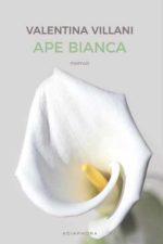 Ape bianca, nuova edizione per il bestseller di Valentina Villani in libreria per Adiaphora Edizioni