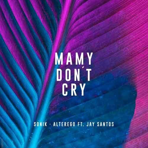 """""""Mamy Don't Cry"""" di Sonik, Alterego Ft. Jay Santos, mix di elettronica, rap e sonorità latine"""