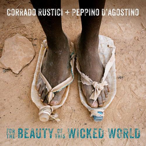 """""""For the beauty of this wicked world"""", l'album di Corrado Rustici e Peppino D'agostino per la prima volta insieme in un disco"""