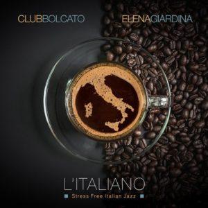 Club Bolcato feat. Elena Giardina – L'Italiano (Stress Free Italian Jazz)
