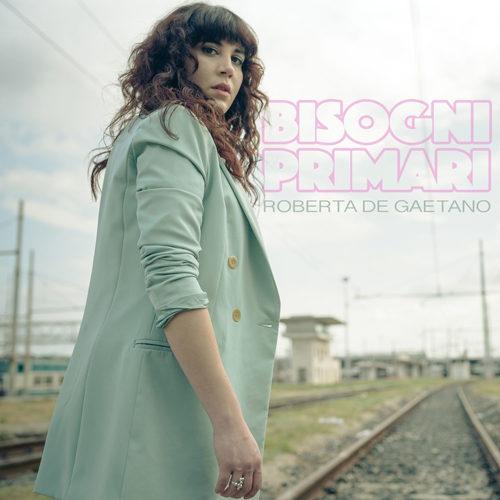 """""""Bisogni primari"""", il secondo singolo della cantautrice Roberta de Gaetano, è in rotazione radiofonica e negli store digitali"""