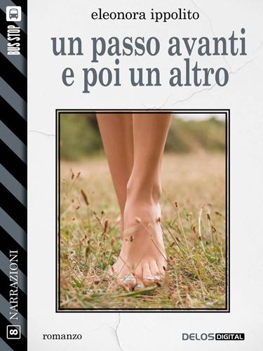 """""""Un passo avanti e poi un altro"""": il romanzo di debutto di Eleonora Ippolito"""