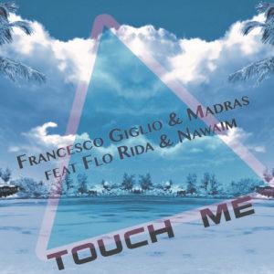 """""""Touch me"""", il nuovo brano di Francesco Giglio, Nawaim, Madras con il featuring del noto rapper statunitense FLo Rida. Online anche il videoclip"""