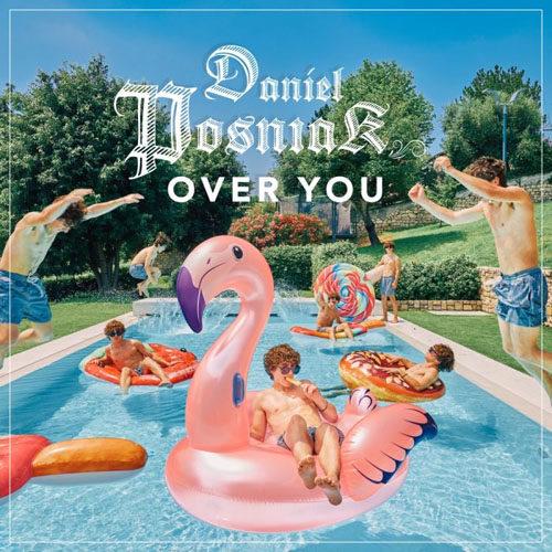 """""""Over You"""", il nuovo brano del cantautore Daniel Posniak"""