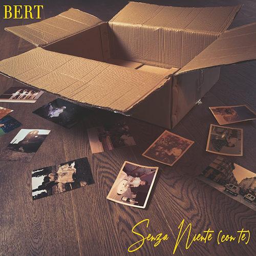 Senza niente (con te) è il nuovo singolo di Bert è in rotazione radiofonica e su tutte le piattaforme digitali