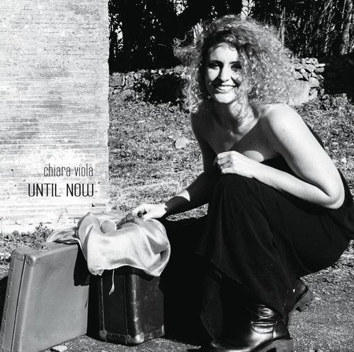Until Now, il nuovo disco Chiara Viola cher verrà presentato in concerto a Roma