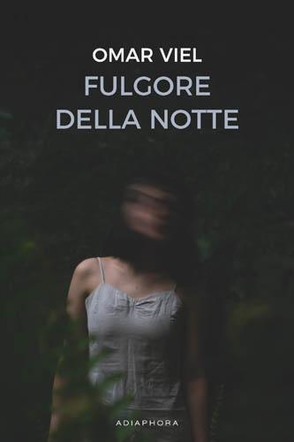 """""""Fulgore della notte"""": il romanzo d'esordio di Omar Viel in libreria dal 30 settembre per Adiaphora Edizioni"""