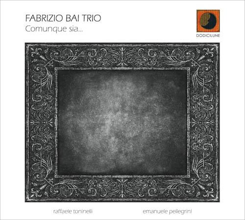 Comunque sia... di Fabrizio Bai Trio