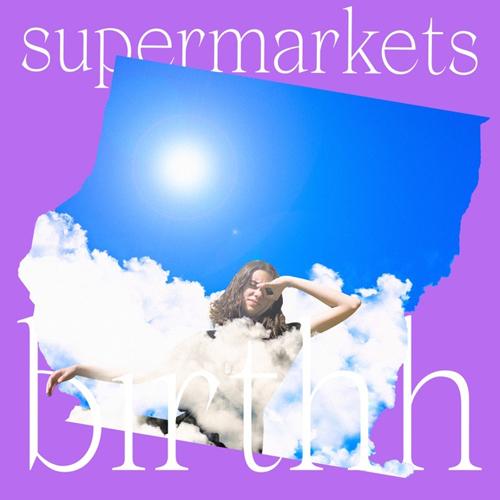 Supermarkets, il nuovo singolo di Birthh