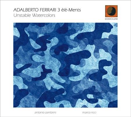 Unstable Watercolors, il nuovo progetto discografico di Adalberto Ferrari 3èlè-Ments