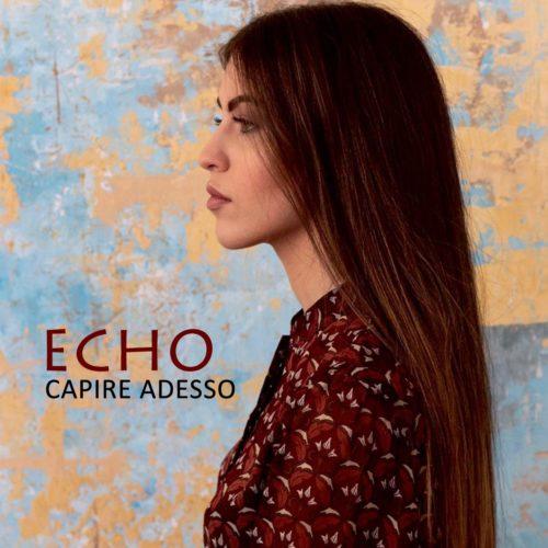 """Echo pubblica il suo primo singolo """"Capire adesso"""""""