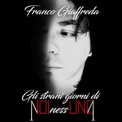 Gli strani giorni di NOInessUNO, il brano di Franco Giaffreda
