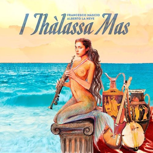 """""""I Thàlassa Mas"""", il nuovo album di Francesco Mascio e Alberto La Neve"""