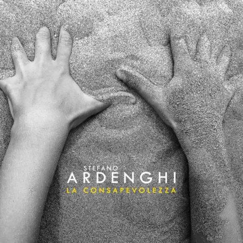 La Consapevolezza, il nuovo album di Stefano Ardenghi approda su tutte le piattaforme e negli store