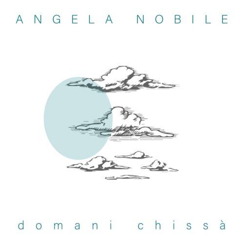 Domani chissà, il nuovo singolo di Angela Nobile, scritto da Mario Incudine