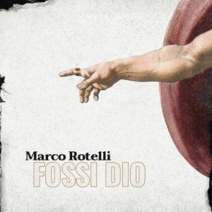 Fossi Dio, il nuovo singolo di Marco Rotelli. In contemporanea online anche il videoclip del brano