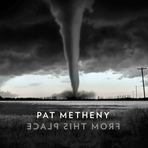 From This Place, il nuovo album di Pat Metheny che comprende 10 composizioni originali