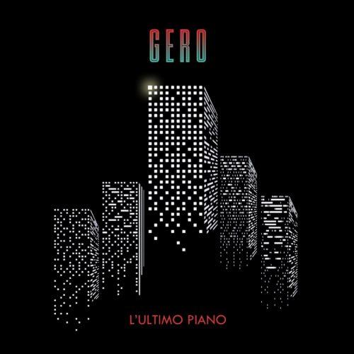 L'ultimo piano, il singolo che anticipa il nuovo album di Gero. Il brano sarà accompagnato dal videoclip