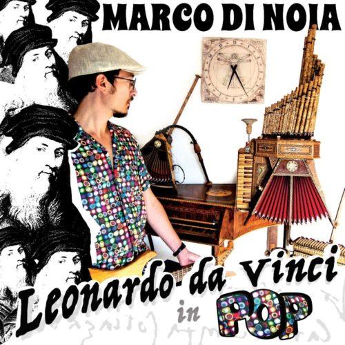 """""""Leonardo Da Vinci in pop"""", il nuovo ep di Marco Di Noia, interamente dedicato a Leonardo Da Vinci"""