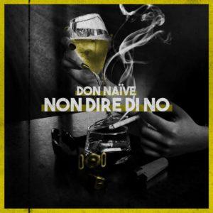 """""""Non dire di no"""", il nuovo singolo di Don Naïve"""