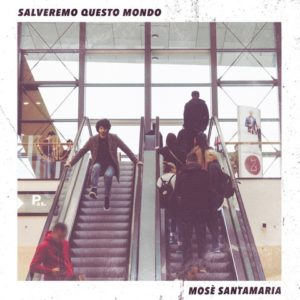 Salveremo questo mondo, il nuovo album di Mosè Santamaria
