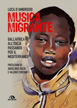 """""""Musica migrante. Dall'Africa all'Italia passando per il Mediterraneo"""" è il nuovo libro di Luca D'ambrosio"""
