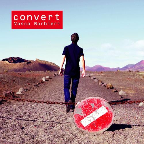 """""""Convert"""", il nuovo singolo del cantautore romano Vasco Barbieri"""