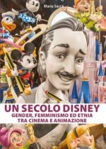 Un secolo Disney: gender, femminismo ed etnia tra cinema e animazione, arriva in libreria