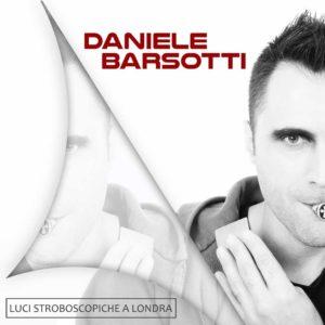 Luci stroboscopiche a Londra il nuovo singolo di Daniele Barsotti