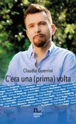 """""""C'era una (prima) volta"""" di Claudio Guerrini nelle migliori librerie e in anteprima nazionale a Casa Sanremo"""