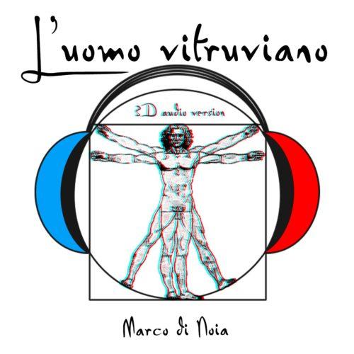 """Online il videoclip de """"L'uomo Vitruviano (3D audio version)"""", di Marco Di Noia"""