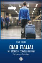 Ciao Italia! 101 storie di cervelli in fuga, il libro di Enzo Riboni in libreria